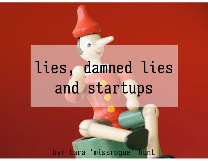 lies, damned lies  and startups  by: tara 'missrogue' hunt