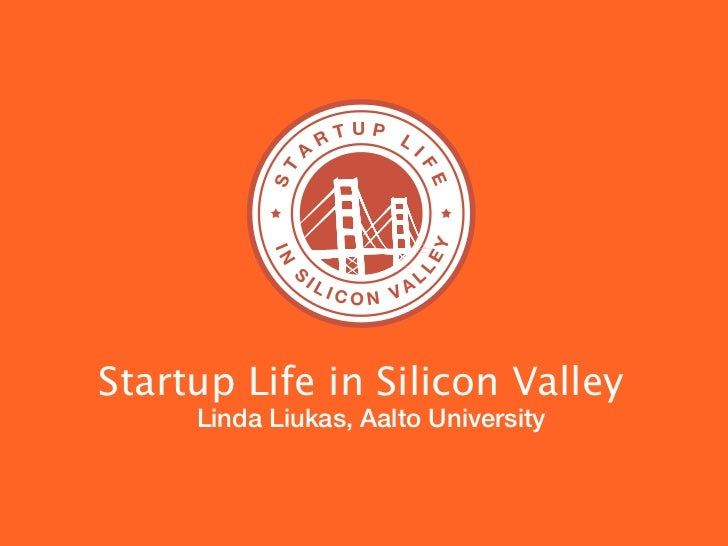 Startup Life in Silicon Valley     Linda Liukas, Aalto University