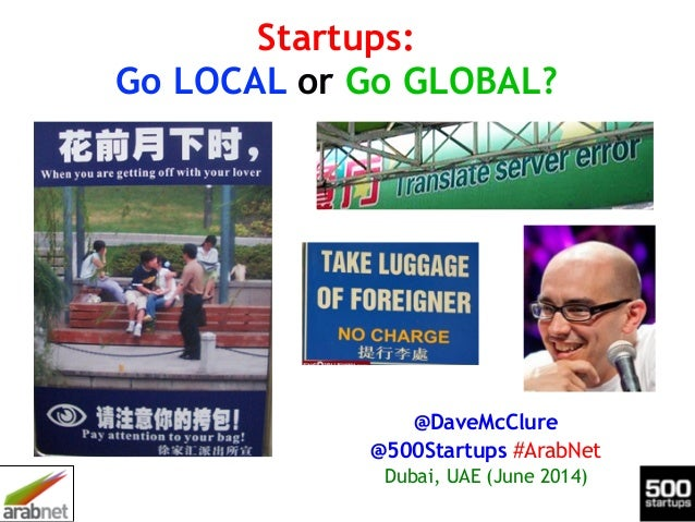 Startups: Go LOCAL or Go GLOBAL? @DaveMcClure @500Startups #ArabNet Dubai, UAE (June 2014)