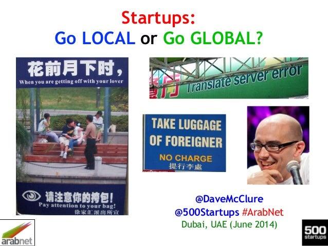Startups: Go Local or Go Global? (ArabNet Dubai, June 2014)