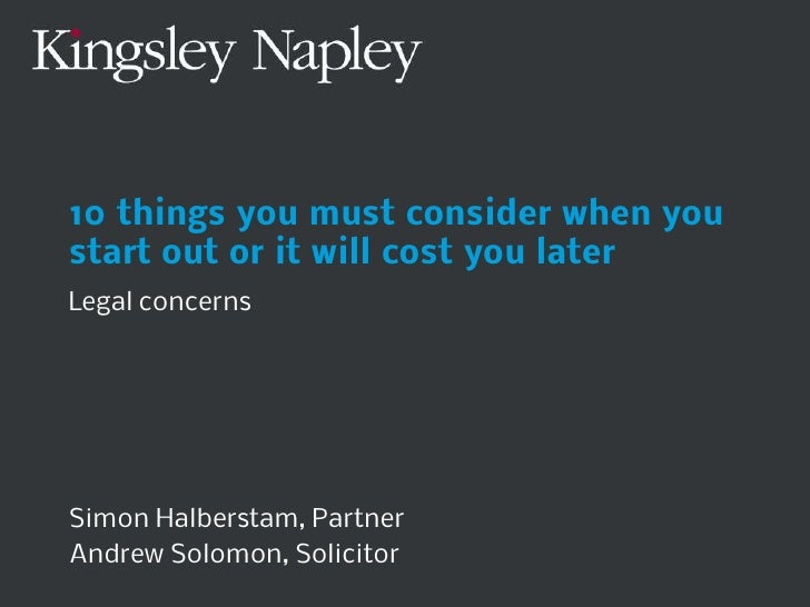 10 things you must consider when youstart out or it will cost you laterLegal concernsSimon Halberstam, PartnerAndrew Solom...