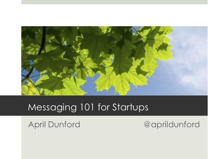 Messaging 101 for StartupsApril Dunford           @aprildunford