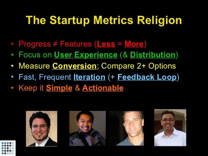 The Startup Metrics Religion <ul><li>Progress ≠ Features ( Less   =  More ) </li></ul><ul><li>Focus on  User Experience  (...