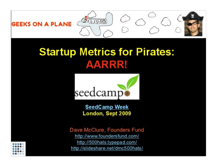 Startup Metrics for Pirates (SeedCamp, Sept 2009)