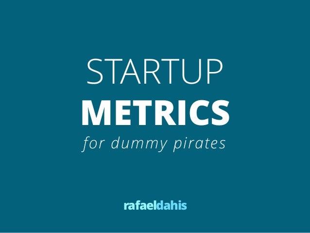 STARTUPMETRICSfor dummy pirates    rafaeldahis