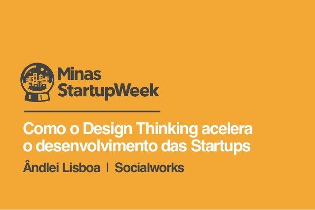 Como o Design Thinking acelera o desenvolvimento das Startups Ândlei Lisboa | Socialworks