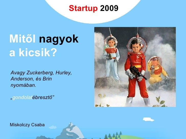 """Mitől  nagyok  a kicsik? Miskolczy Csaba Avagy Zuckerberg, Hurley,  Anderson, és Brin  nyomában. """" gondolat ébresztő"""" Star..."""