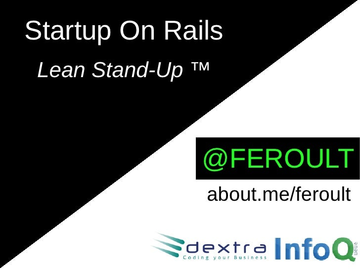 Startup On Rails Lean Stand-Up ™               @FEROULT               about.me/feroult