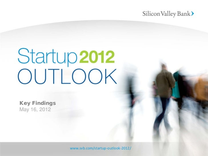 Silicon Valley Bank Startup Outlook 2012 Webinar Presentation