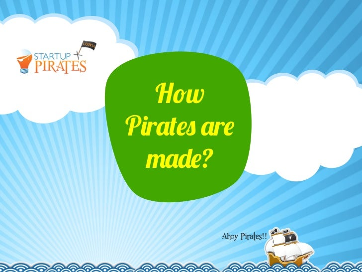 """How Pirates are Made?"" by Dey Dos (StartUpPirates@Lisbon)"