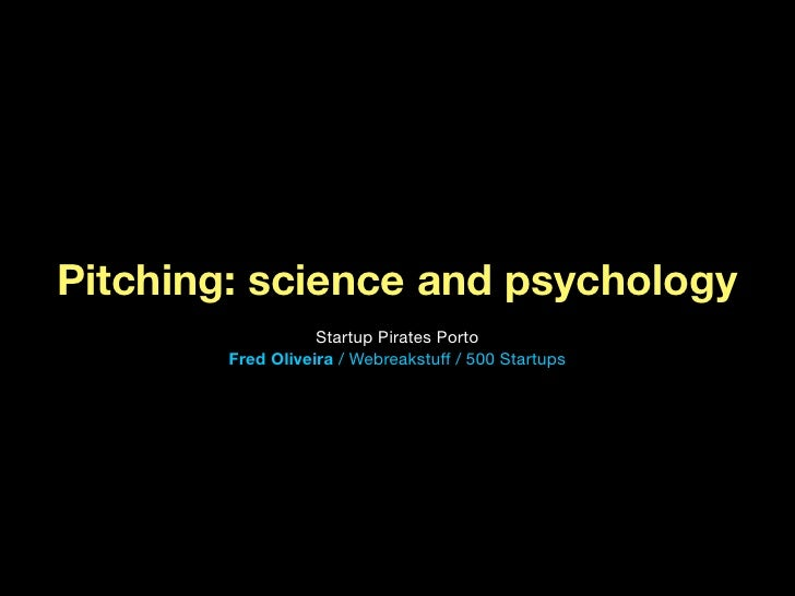 Pitching: science and psychology                   Startup Pirates Porto        Fred Oliveira / Webreakstuff / 500 Startups