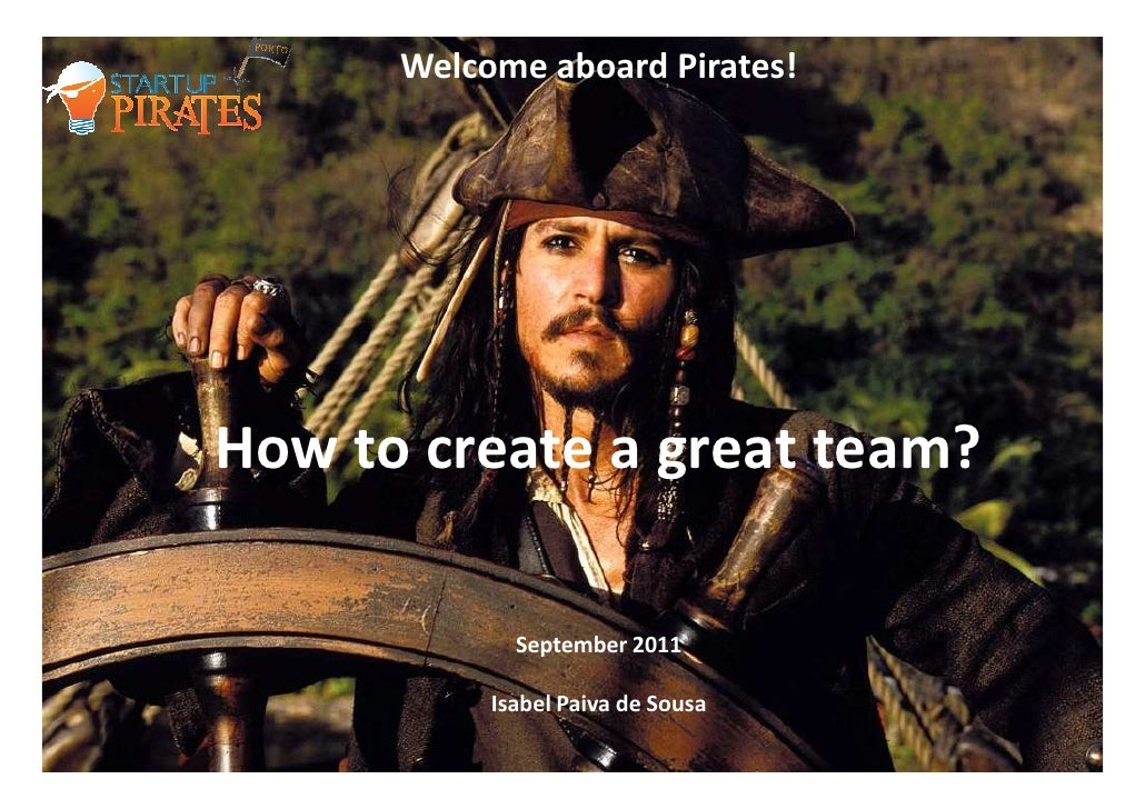 Welcome aboard Pirates!How to create a great team?             September 2011           Isabel Paiva de Sousa             ...