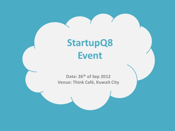 StartupQ8      Event   Date: 26th of Sep 2012Venue: Think Café, Kuwait City