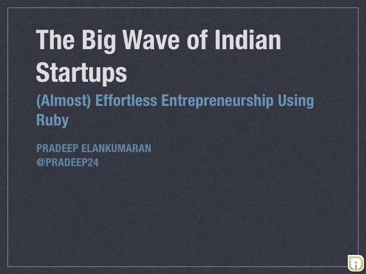 The Big Wave of Indian Startups - Almost Effortless Entrepreneurship Using Ruby