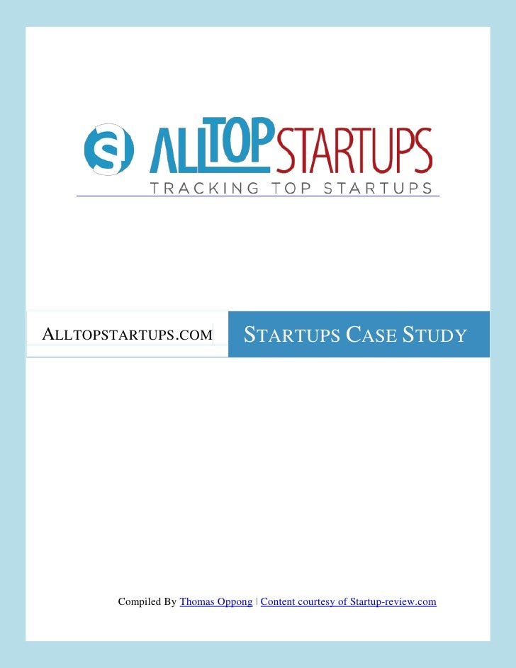 ALLTOPSTARTUPS.COM               STARTUPS CASE STUDY        Compiled By Thomas Oppong | Content courtesy of Startup-review...