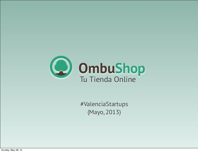 Tu Tienda Online#ValenciaStartups(Mayo, 2013)Sunday, May 26, 13