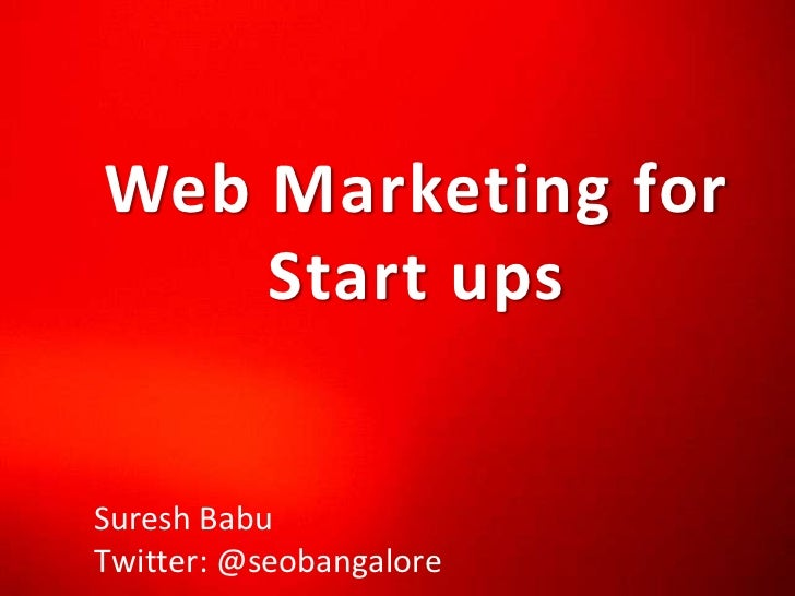 Web Marketing for Start ups<br />Suresh Babu<br />Twitter: @seobangalore<br />