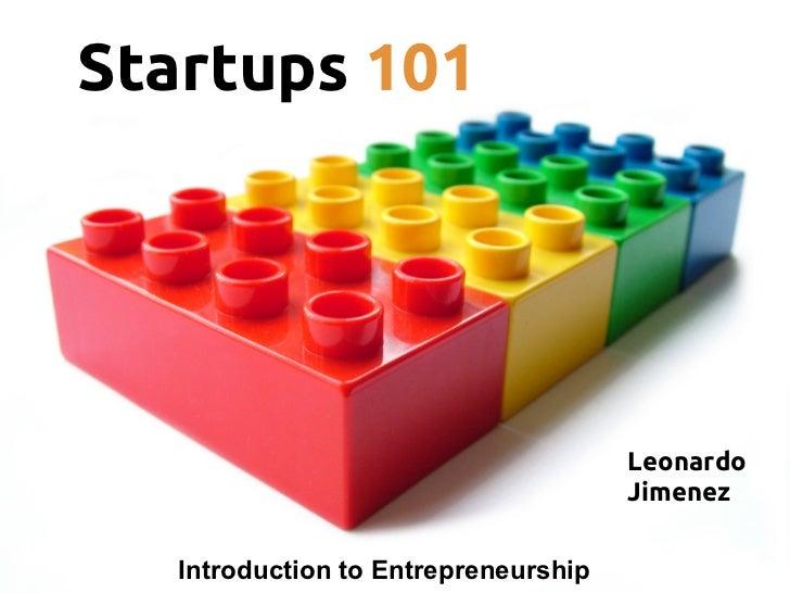 Startups 101                                      Leonardo                                      Jimenez   Introduction to ...