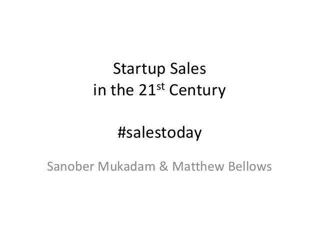 Startup Sales in the 21st Century  #salestoday Sanober Mukadam & Matthew Bellows