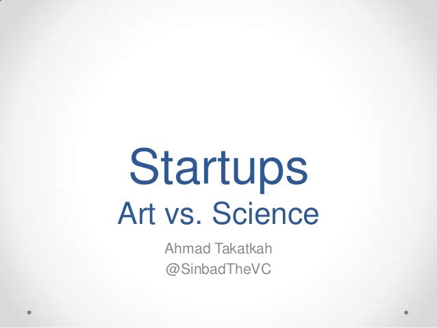 StartupsArt vs. Science   Ahmad Takatkah   @SinbadTheVC