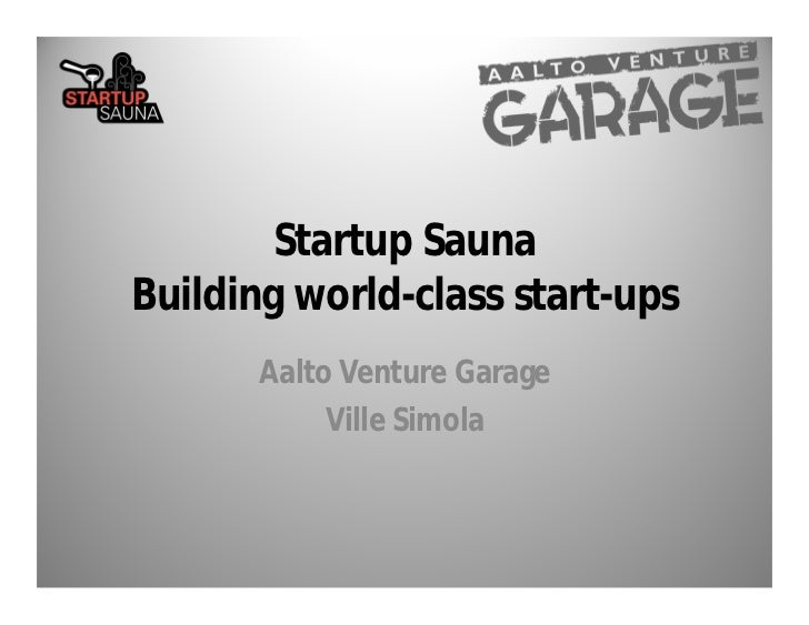 Startup SaunaBuilding world-class start-ups       Aalto Venture Garage            Ville Simola