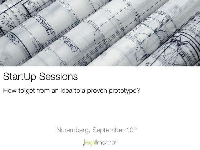 StartUp Sessions! How to get from an idea to a proven prototype?  Nuremberg, September 10th