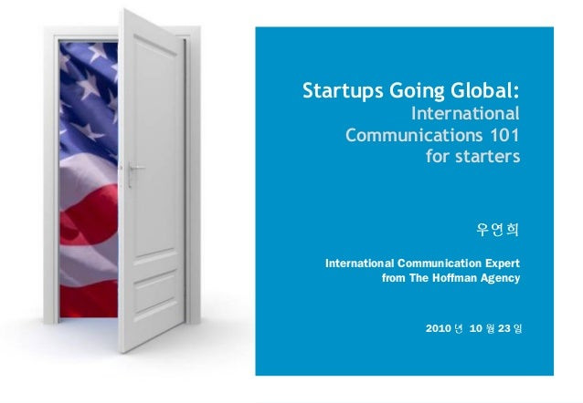 Startups Going Global: International Communications 101 for starters 우연희 International Communication Expert from The Hoffm...