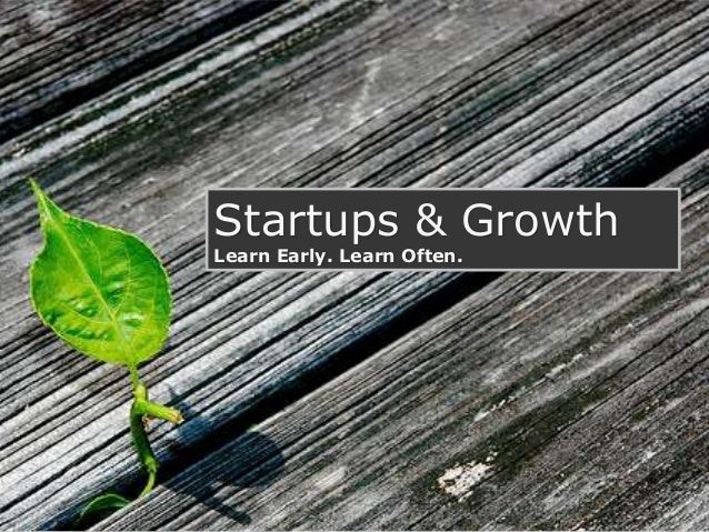 Startups & Growth - Learn Early. Learn Often.