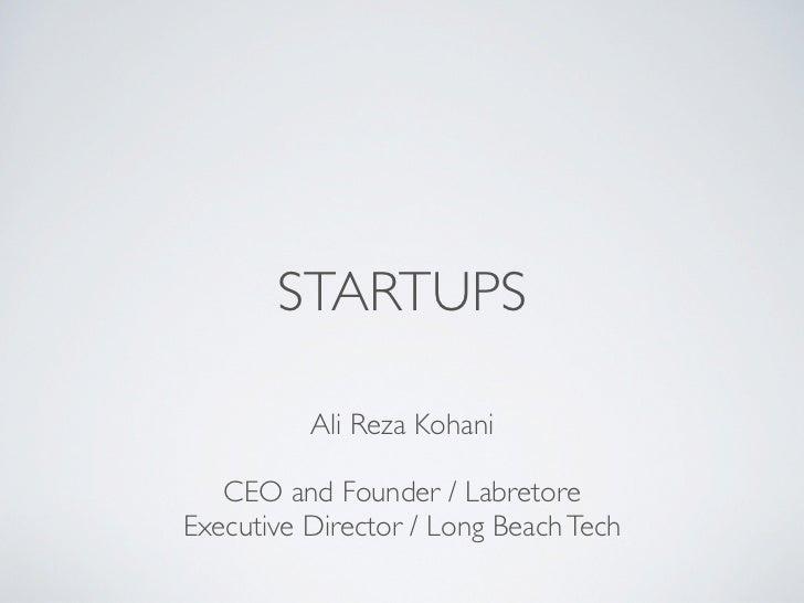 STARTUPS          Ali Reza Kohani   CEO and Founder / LabretoreExecutive Director / Long Beach Tech