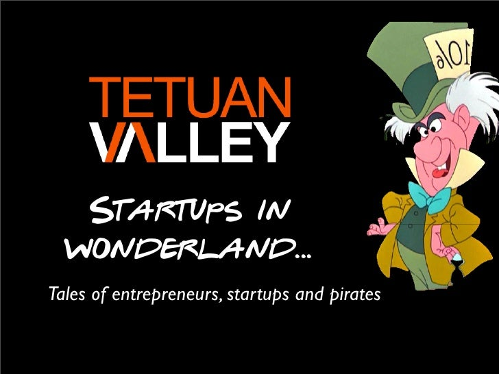 Startups in  wonderland...Tales of entrepreneurs, startups and pirates