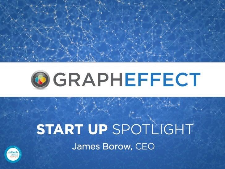 AdTech Start Up Spotlight - GraphEffect