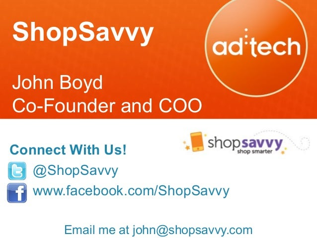 ShopSavvy John Boyd Co-Founder and COO Connect With Us! @ShopSavvy www.facebook.com/ShopSavvy Email me at john@shopsavvy.c...