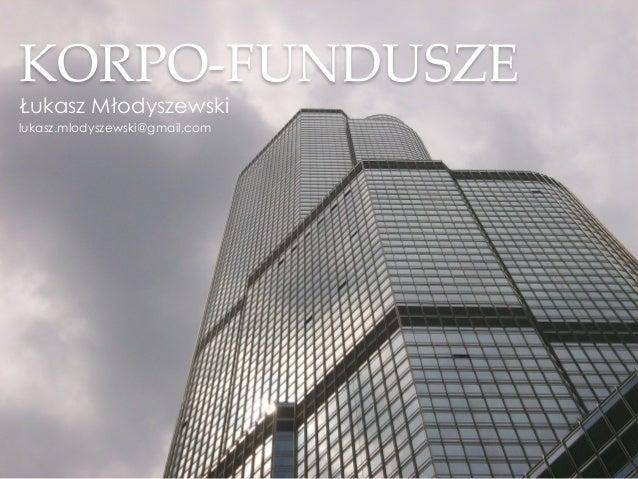 KORPO-‐‑FUNDUSZE Łukasz Młodyszewski lukasz.mlodyszewski@gmail.com