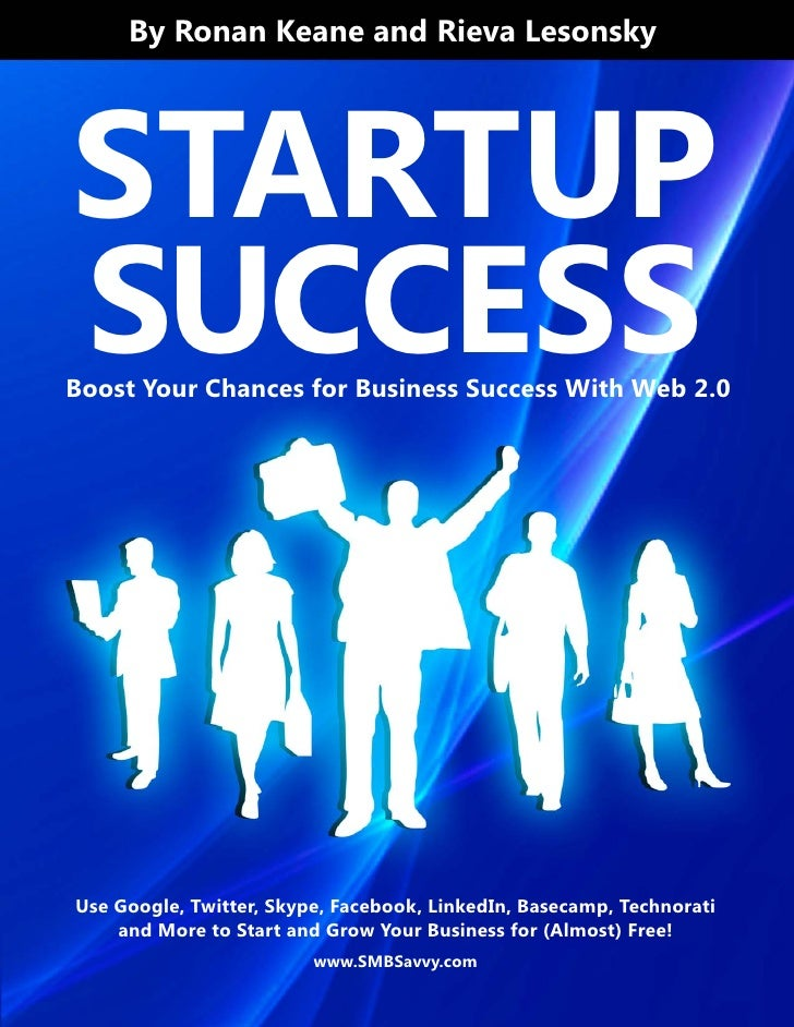By Ronan Keane and Rieva Lesonsky     STARTUP SUCCESS Boost Your Chances for Business Success With Web 2.0     Use Google,...