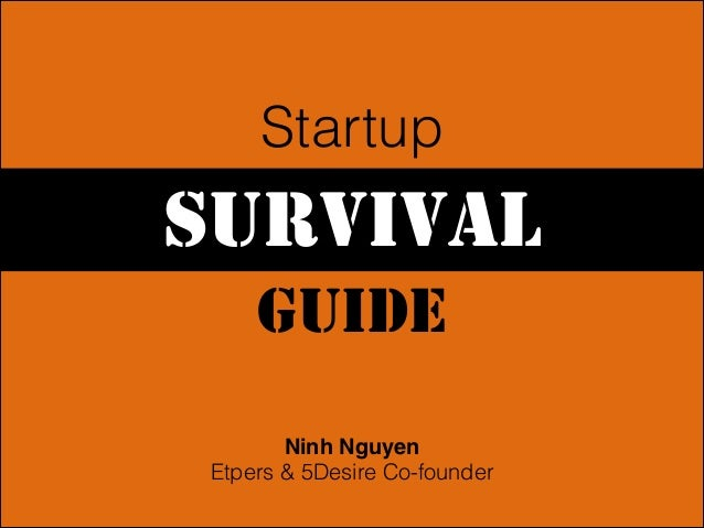 Startup  SURVIVAL GUIDE Ninh Nguyen! Etpers & 5Desire Co-founder
