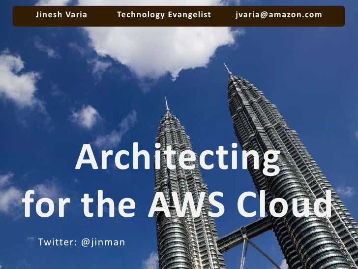 Jinesh Varia           Technology Evangelist         jvaria@amazon.com<br />Architecting<br />for the AWS Cloud<br />Twit...