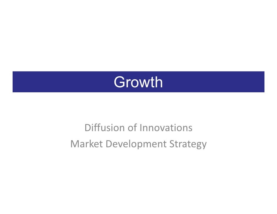 Growth    Diffusion of Innovations Market Development Strategy