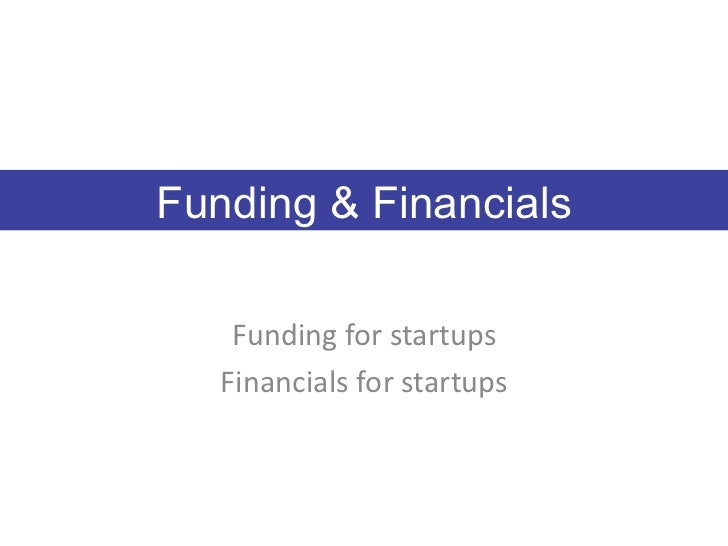 Funding & Financials    Funding	  for	  startups	     Financials	  for	  startups