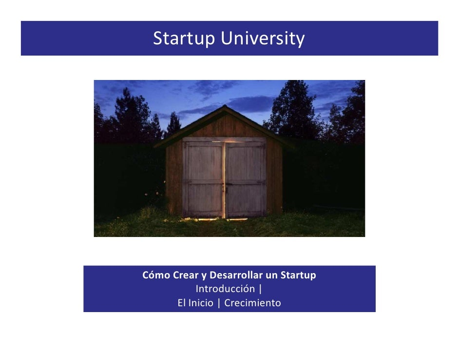 Startup University - Cómo Crear y Desarrollar un Startup - Resumen