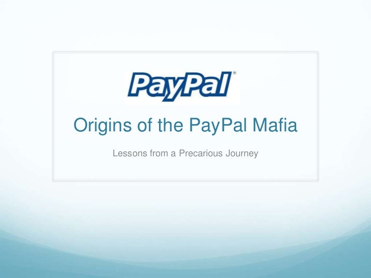 Origins of the PayPal Mafia    Lessons from a Precarious Journey