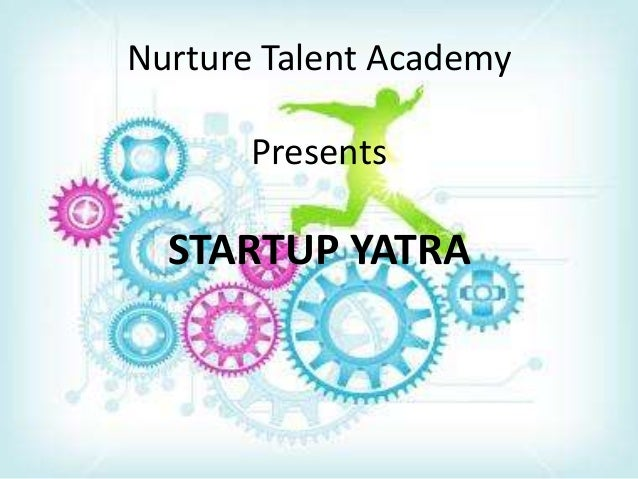 Nurture Talent AcademyPresentsSTARTUP YATRA