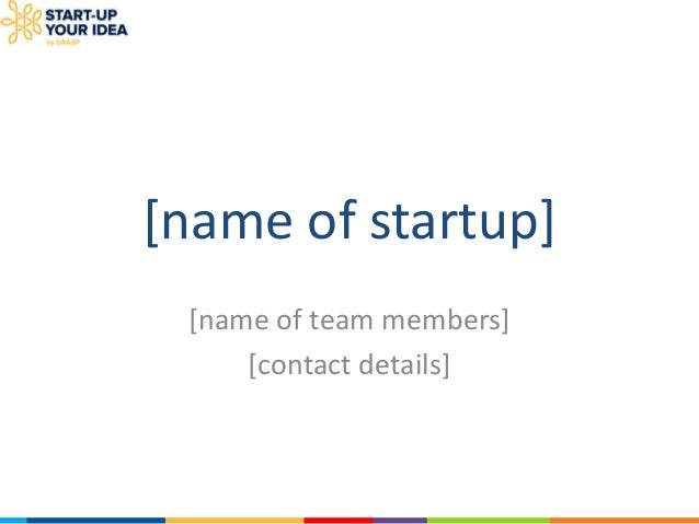 [name of startup] [name of team members] [contact details]