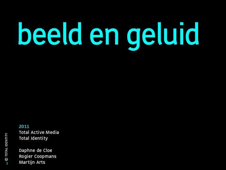 beeld en geluid                   2011                   Total Active Media© TOTAL IDENTITY                   Total Identi...