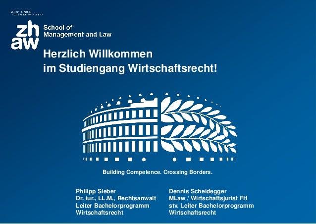 Building Competence. Crossing Borders. Philipp Sieber Dr. iur., LL.M., Rechtsanwalt Leiter Bachelorprogramm Wirtschaftsrec...
