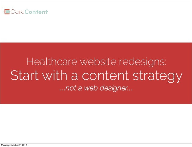 Healthcare website redesigns: Start with a content strategy ...not a web designer... Monday, October 7, 2013