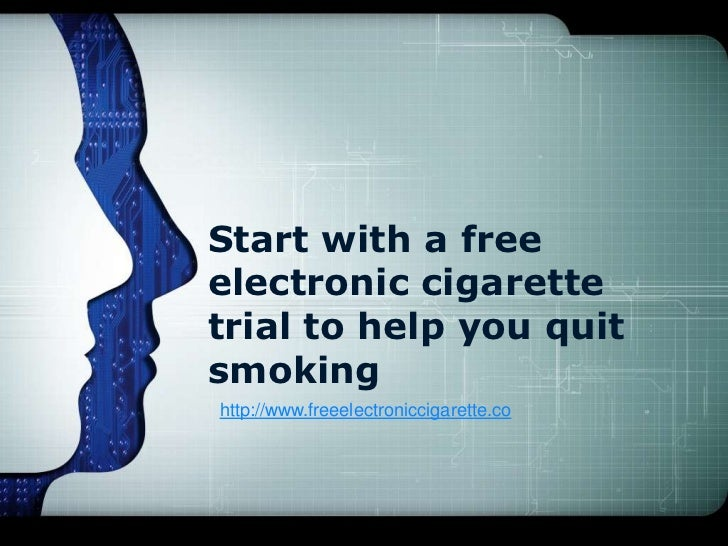 Start with a free electronic cigarette trial to help you quit smoking