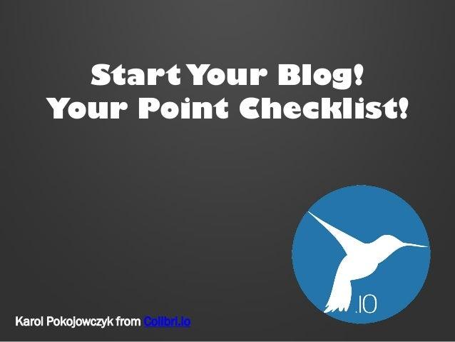Start Your Blog! Your Point Checklist!  Karol Pokojowczyk from Colibri.io