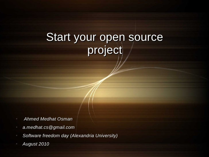 Start your open source                       project     ●   Ahmed Medhat Osman ●   a.medhat.cs@gmail.com ●   Software fre...