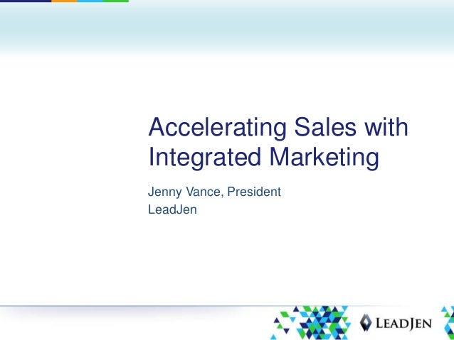 Accelerating Sales withIntegrated MarketingJenny Vance, PresidentLeadJen