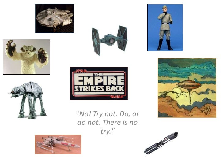 """""""No! Try not. Do, or do not. There is no try.""""<br />"""